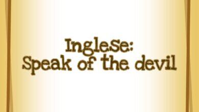 Photo of Inglese: Speak of the devil. Parli del diavolo.