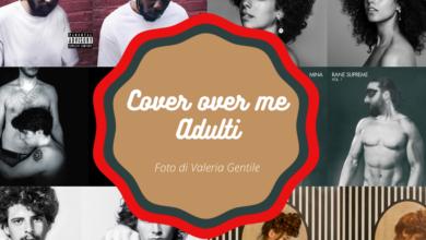 Photo of Cover over me Adulti – Foto di Valeria Gentile