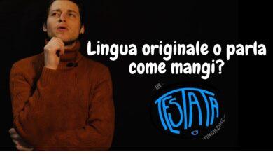 Photo of Video – Lingua originale o parla come mangi?