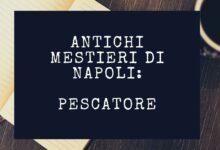 Photo of Antichi mestieri di Napoli – Pescatore